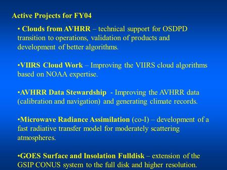 Active Projects for FY04 Clouds from AVHRR – technical support for OSDPD transition to operations, validation of products and development of better algorithms.