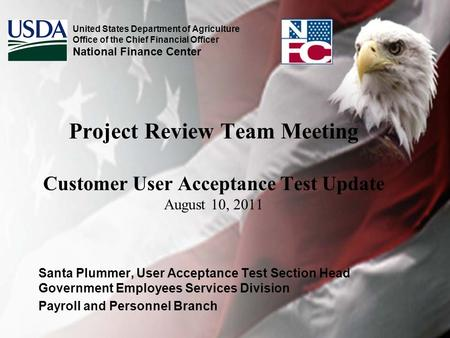 Project Review Team Meeting Customer User Acceptance Test Update August 10, 2011 Santa Plummer, User Acceptance Test Section Head Government Employees.