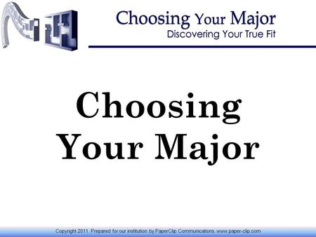 Choosing Your Major Copyright 2011. Prepared for our institution by PaperClip Communications. www.paper-clip.com.