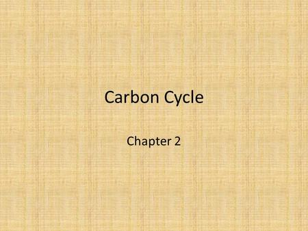 Carbon Cycle Chapter 2. Carbon Most abundant element found in living organisms. The Carbon Cycle is when the carbon atoms flow from living organisms to.