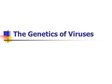 The Genetics of Viruses. The most complex capsids are found in viruses that infect bacteria, called bacteriophages or phages. The T-even phages that.