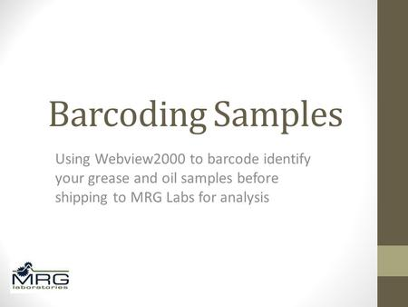 Barcoding Samples Using Webview2000 to barcode identify your grease and oil samples before shipping to MRG Labs for analysis.