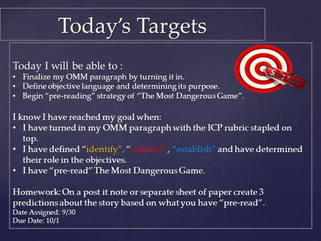 "Today's Targets Today I will be able to : Finalize my OMM paragraph by turning it in. Define objective language and determining its purpose. Begin ""pre-reading"""