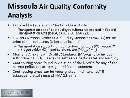 Missoula Air Quality Conformity Analysis Required by Federal and Montana Clean Air Act – Transportation-specific air quality requirements enacted in Federal.