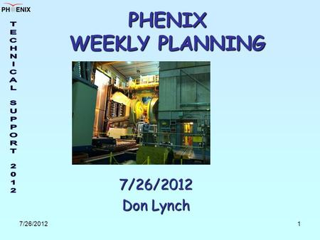 7/26/20121 PHENIX WEEKLY PLANNING 7/26/2012 Don Lynch.