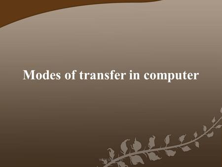 Modes of transfer in computer