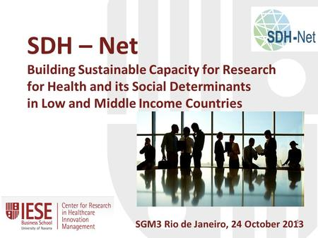SDH – Net Building Sustainable Capacity for Research for Health and its Social Determinants in Low and Middle Income Countries SGM3 Rio de Janeiro, 24.