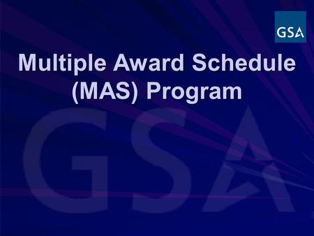 Multiple Award Schedule (MAS) Program. 2 A SCHEDULE IS… A Commercial Catalog A Commercial Catalog Multiple Awards for Varying Requirements Multiple Awards.