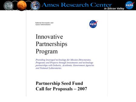 Innovative Partnerships Program Goals Create partnerships and projects that support Mission Directorates by: Providing more technology solutions Broadening.