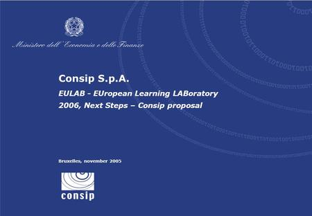 Consip S.p.A. EULAB - EUropean Learning LABoratory 2006, Next Steps – Consip proposal Bruxelles, november 2005.