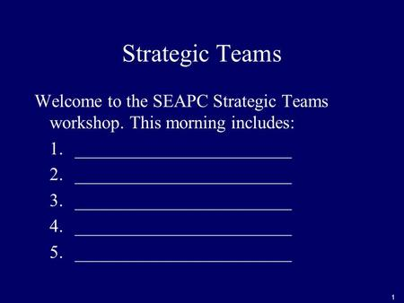 1 Strategic Teams Welcome to the SEAPC Strategic Teams workshop. This morning includes: 1.________________________ 2. ________________________ 3.________________________.