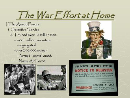 The War Effort at Home I. The Armed Forces 1. Selective Service 1. Selective Service a. Trained over 16 million men a. Trained over 16 million men -over.