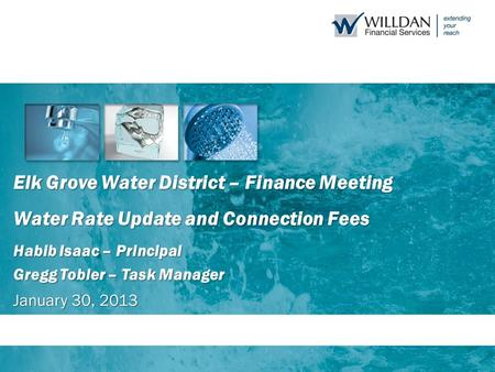 Elk Grove Water District – Finance Meeting Water Rate Update and Connection Fees Habib Isaac – Principal Gregg Tobler – Task Manager January 30, 2013.