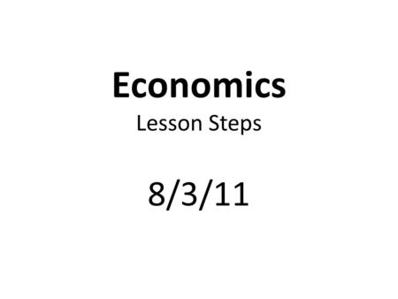 Economics Lesson Steps 8/3/11. Complete Class Procedures.