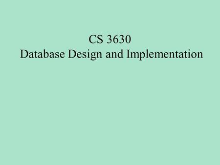 CS 3630 Database Design and Implementation. Database Schema Branch (Bno…) Staff (Sno…Bno) Owner (Ono…) PropertyForRent (Pno…Ono) Renter (Rno…) Viewing.