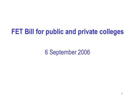 1 FET Bill for public and private colleges 6 September 2006.