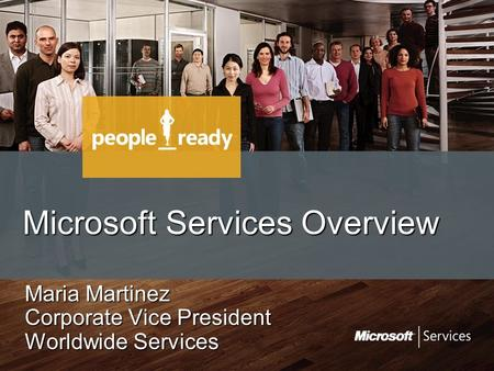 Microsoft Services Overview Maria Martinez Corporate Vice President Worldwide Services.