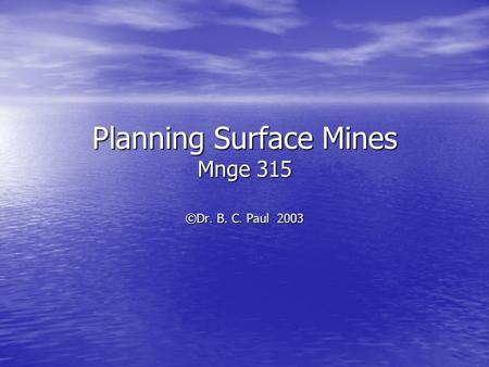 Planning Surface Mines Mnge 315 ©Dr. B. C. Paul 2003.