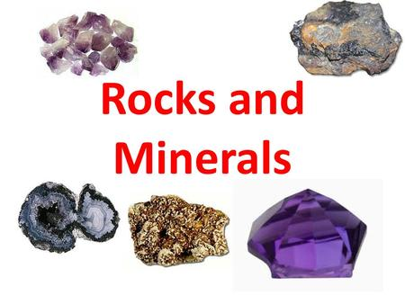 Rocks and Minerals. What is a rock? A rock is a hard, solid substance that forms parts of the Earth's crust or top layer.