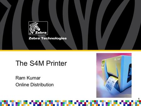 "1 The S4M Printer Ram Kumar Online Distribution. 2 S4M – Product Ease-of-Use Metal Design Connectivity Full Sized (8""roll) Many Applications Affordable."