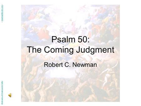 Psalm 50: The Coming Judgment Robert C. Newman Abstracts of Powerpoint Talks - newmanlib.ibri.org -newmanlib.ibri.org.