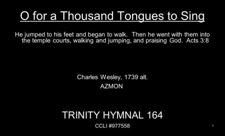 O for a Thousand Tongues to Sing He jumped to his feet and began to walk. Then he went with them into the temple courts, walking and jumping, and praising.
