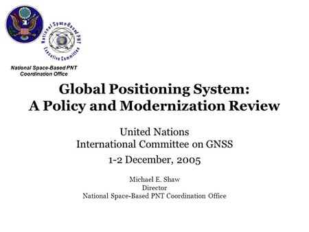 National Space-Based PNT Coordination Office Global Positioning System: A Policy and Modernization Review United Nations International Committee on GNSS.
