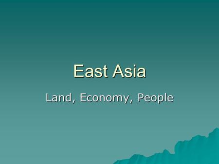 East Asia Land, Economy, People. Physical Geography Landforms  Tibetan Plateau in the southwest.  Himalayas on the southwest border.  Taklimakan Desert.