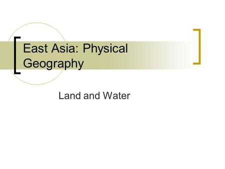East Asia: Physical Geography Land and Water. East Asia's Landforms Huge region!!!  China takes up most 3 rd largest country in the world Very mountainous,