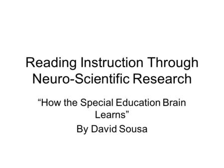 "Reading Instruction Through Neuro-Scientific Research ""How the Special Education Brain Learns"" By David Sousa."