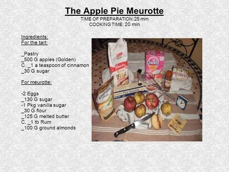 The Apple Pie Meurotte TIME OF PREPARATION :25 min COOKING TIME: 20 min Ingredients: For the tart: _Pastry _500 G apples (Golden) C. _1 a teaspoon of cinnamon.