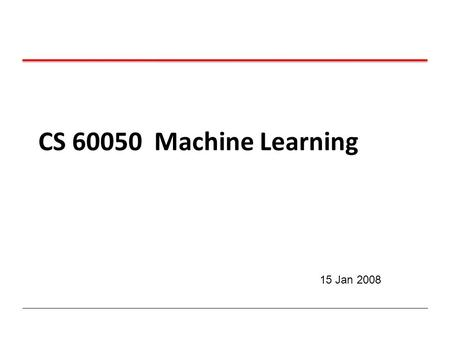 CS 60050 Machine Learning 15 Jan 2008. Inductive Classification.