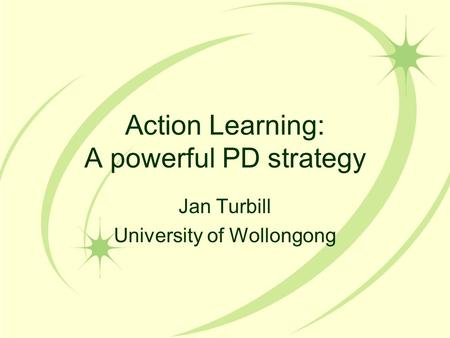 Action Learning: A powerful PD strategy Jan Turbill University of Wollongong.