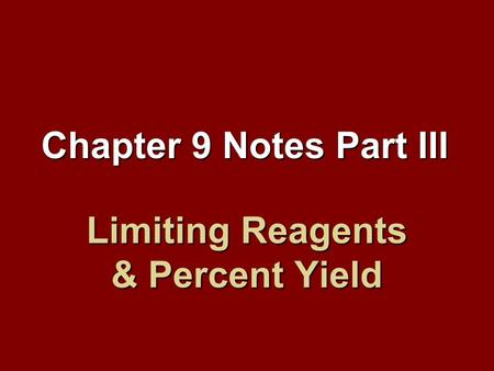 Limiting Reagents & Percent Yield Chapter 9 Notes Part III.