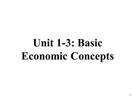 Unit 1-3: Basic Economic Concepts