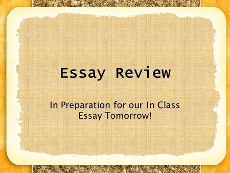 Essay Review In Preparation for our In Class Essay Tomorrow!