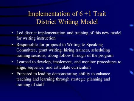 Implementation of 6 +1 Trait District Writing Model Led district implementation and training of this new model for writing instruction Responsible for.