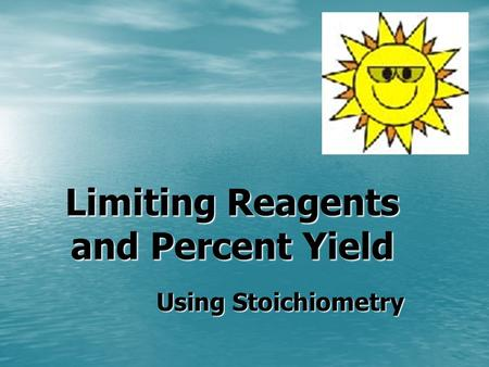 Limiting Reagents and Percent Yield Using Stoichiometry.