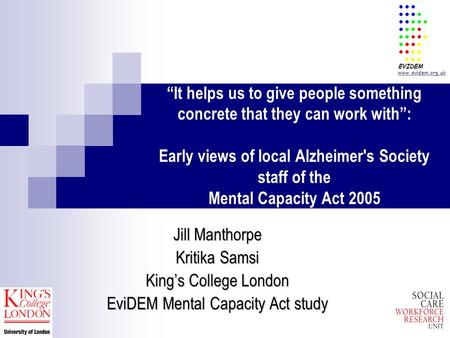 """It helps us to give people something concrete that they can work with"": Early views of local Alzheimer's Society staff of the Mental Capacity Act 2005."