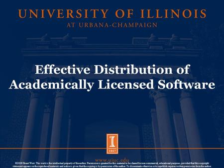 Effective Distribution of Academically Licensed Software ©2008 Brent West. This work is the intellectual property of the author. Permission is granted.