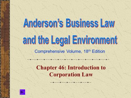 Comprehensive Volume, 18 th Edition Chapter 46: Introduction to Corporation Law.