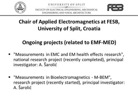 Chair of Applied Electromagnetics at FESB, University of Split, Croatia  Measurements in EMC and EM health effects research, national research project.