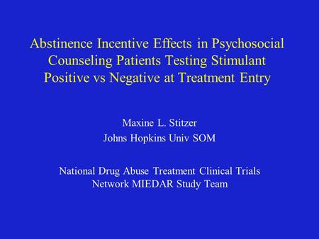 Abstinence Incentive Effects in Psychosocial Counseling Patients Testing Stimulant Positive vs Negative at Treatment Entry Maxine L. Stitzer Johns Hopkins.