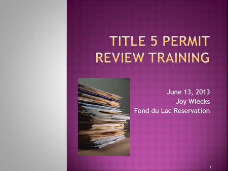 June 13, 2013 Joy Wiecks Fond du Lac Reservation 1.