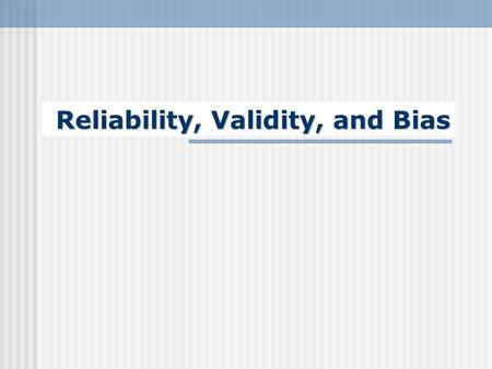 Reliability, Validity, and Bias. Reliability Reliability Reliability is the extent to which an experiment, test, or any measuring procedure yields the.