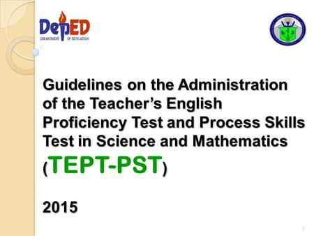 Guidelines on the Administration of the Teacher's English Proficiency Test and Process Skills Test in Science and Mathematics () 2015 Guidelines on the.