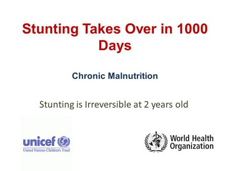 Stunting Takes Over in 1000 Days Chronic Malnutrition Stunting is Irreversible at 2 years old.