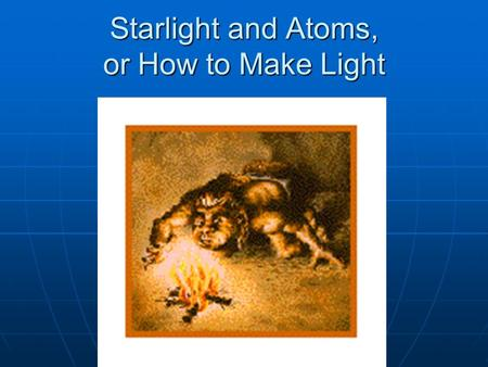 Starlight and Atoms, or How to Make Light. Origin of light (actually, electromagnetic radiation) Light is Electromagnetic Radiation (EMR) that we see.