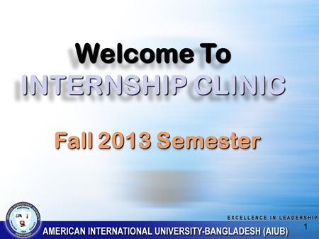 Welcome To INTERNSHIP CLINIC 1 Fall 2013 Semester.