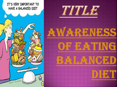 AWARENESS OF EATING BALANCED DIET. YOUR ROLE Play the roles of  Social worker  dietician.